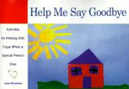 Help Me Say Goodbye: Activities for Helping Kids Cope When a Special Person Dies als Taschenbuch