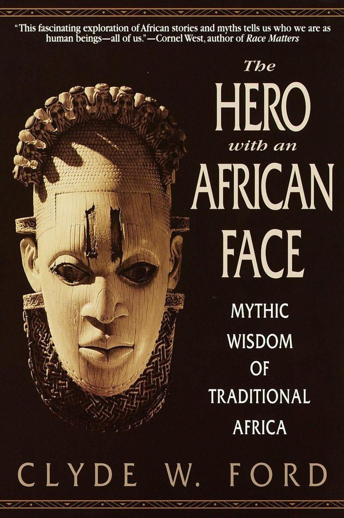 The Hero with an African Face: Mythic Wisdom of Traditional Africa als Taschenbuch
