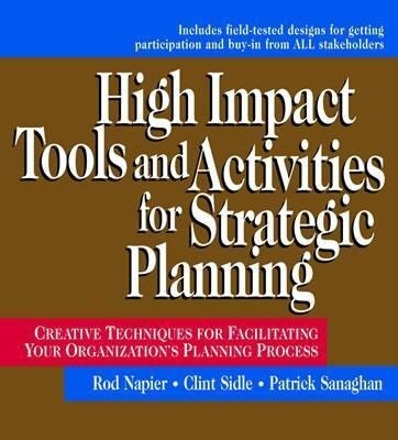 High Impact Tools and Activities for Strategic Planning: Creative Techniques for Facilitating Your Organization's Planning Process als Buch