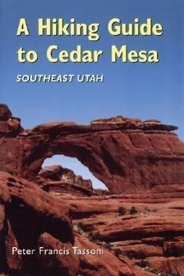 A Hiking Guide to Cedar Mesa: Southeast Utah als Taschenbuch