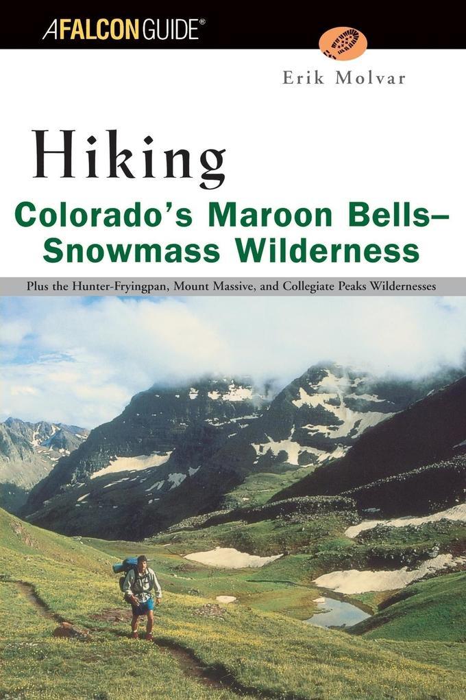 Hiking Colorado's Maroon Bells Snowmass Wilderness: Plus the Hunter-Fryingpan, Mount Massive, and Collegiate Peaks Wildernesses als Taschenbuch