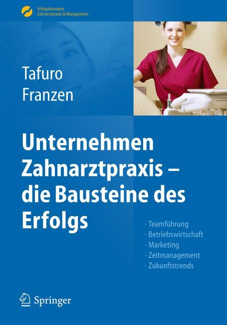 Unternehmen Zahnarztpraxis - die Bausteine des Erfolgs als eBook von Francesco Tafuro, Nicole Franzen