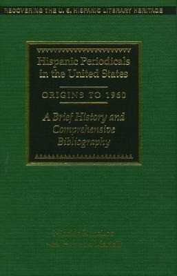 Hispanic Periodicals in the United States, Origins to 1960: A Brief History and Comprehensive Bibliography als Buch