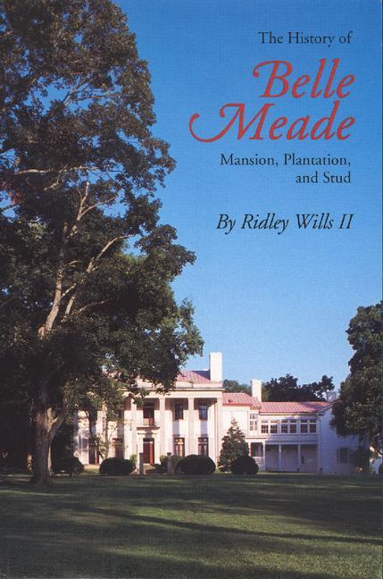 The History of Belle Meade: Mansion, Plantation, and Stud als Taschenbuch