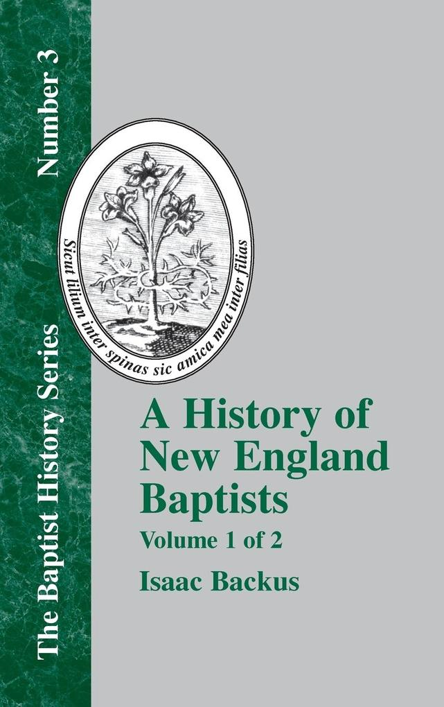 A History of New England With Particular Reference to the Denomination of Christians Called Baptists - Vol. 1 als Buch