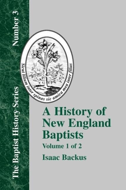 History of New England With Particular Reference to the Denomination of Christians Called Baptists - Vol. 1 als Taschenbuch
