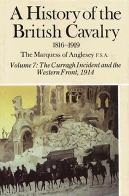 A History of the British Cavalry the Curragh Incident and the Western Front 1914, Volume VII als Buch