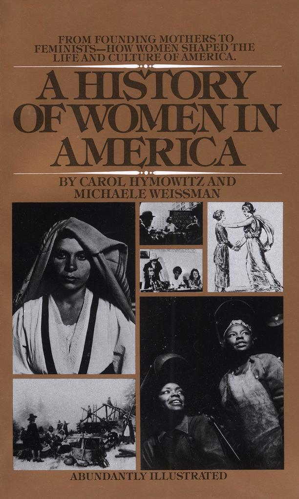 A History of Women in America: From Founding Mothers to Feminists-How Women Shaped the Life and Culture of America als Taschenbuch