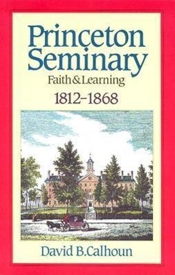 Princeton Seminary Faith and Learning 1812-1868 als Buch