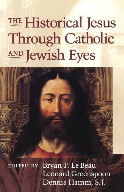 Historical Jesus Through Catholic and Jewish Eyes als Taschenbuch