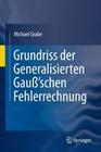 Grundriss der Generalisierten Gauß'schen Fehlerrechnung
