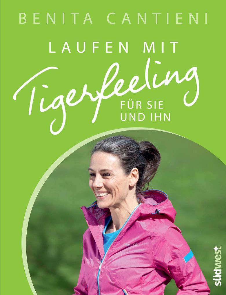 Laufen mit Tigerfeeling für sie und ihn als Buch von Benita Cantieni