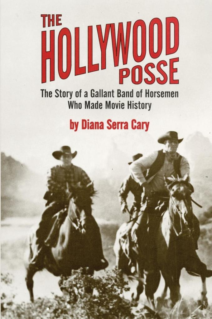 The Hollywood Posse: Story of a Gallant Band of Horsemen Who Made Movie History, the als Taschenbuch