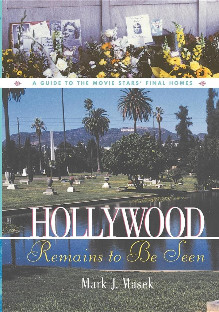 Hollywood Remains to Be Seen: A Guide to the Movie Stars' Final Homes als Taschenbuch