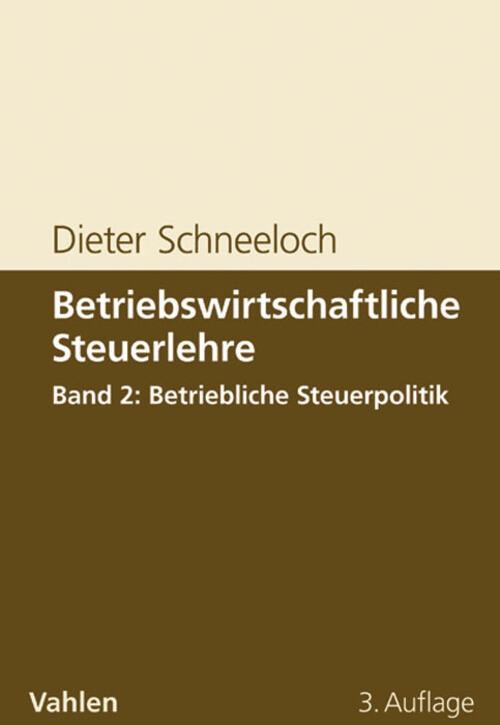 Betriebswirtschaftliche Steuerlehre Band 2: Betriebliche Steuerpolitik als eBook von Dieter Schneeloch