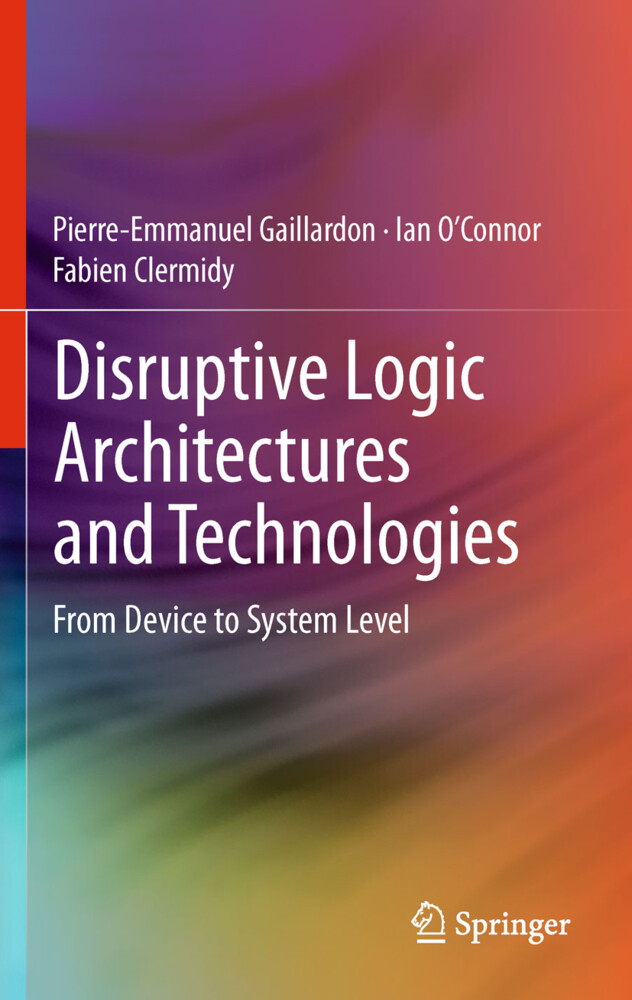 Disruptive Logic Architectures and Technologies als Buch von Pierre-Emmanuel Gaillardon, Ian O'Connor, Fabien Clermidy