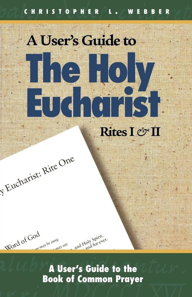 A User's Guide to the Holy Eucharist Rites I & II als Taschenbuch
