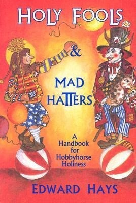 Holy Fools and Mad Hatters: A Handbook for Hobbyhorse Holiness als Taschenbuch