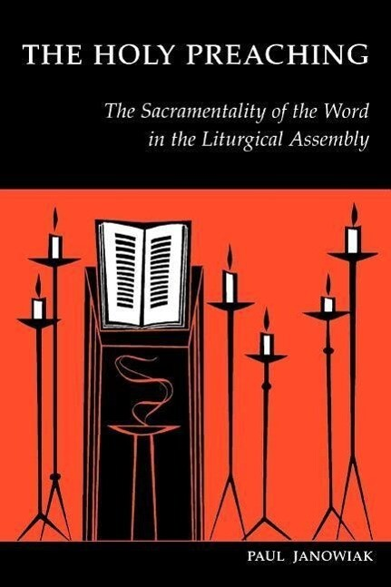 The Holy Preaching: The Sacramentality of the Word in the Liturgical Assembly als Taschenbuch