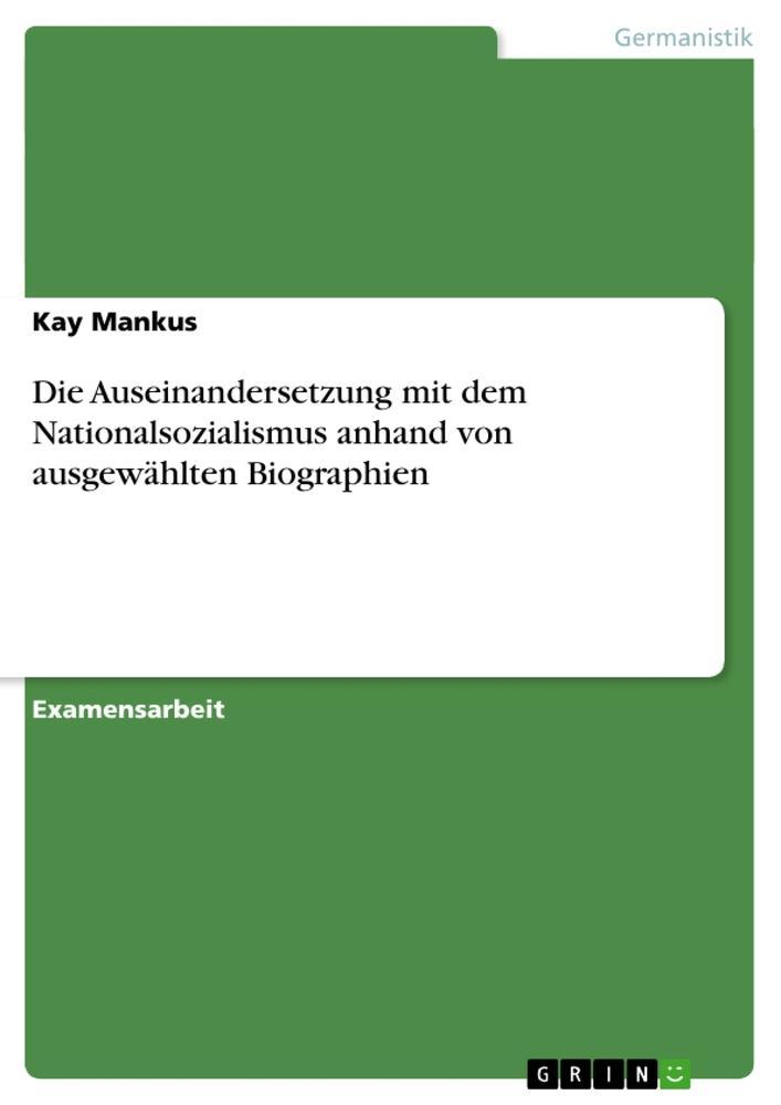 Die Auseinandersetzung mit dem Nationalsozialismus anhand von ausgewählten Biographien als Taschenbuch