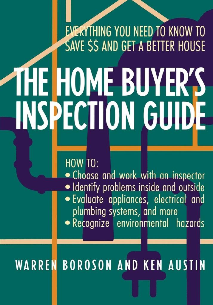 The Home Buyer's Inspection Guide: Everything You Need to Know to Save $$ and Get a Better House als Taschenbuch