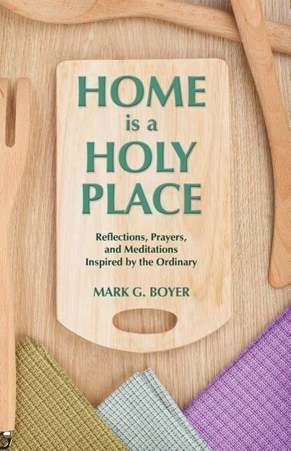 Home is a Holy Place: Reflections, Prayers and Meditations Inspired by the Ordinary als Taschenbuch