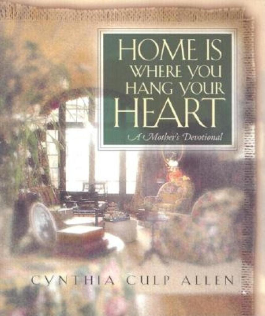 Home Is Where You Hang Your Heart: A Mother's Devotional als Taschenbuch