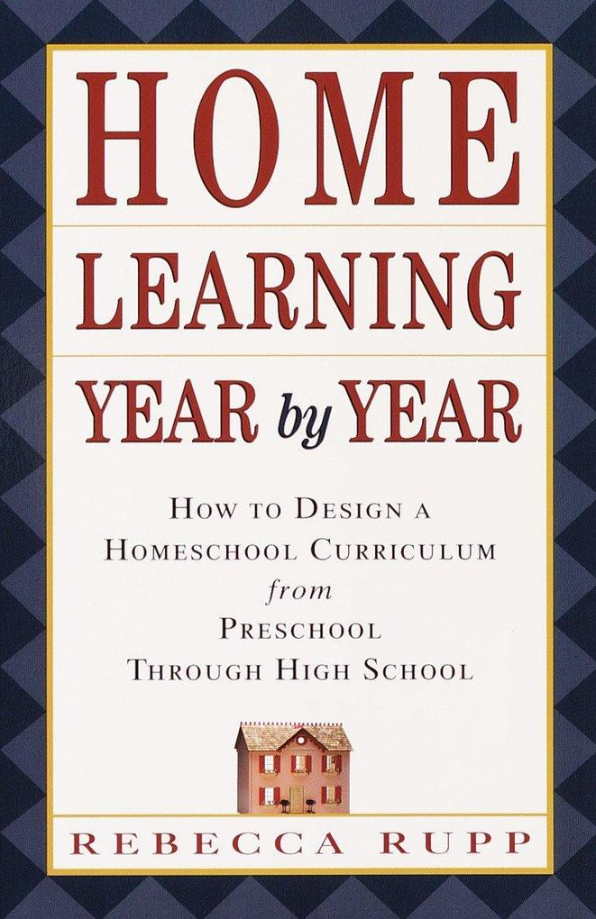 Home Learning Year by Year: How to Design a Homeschool Curriculum from Preschool Through High School als Taschenbuch