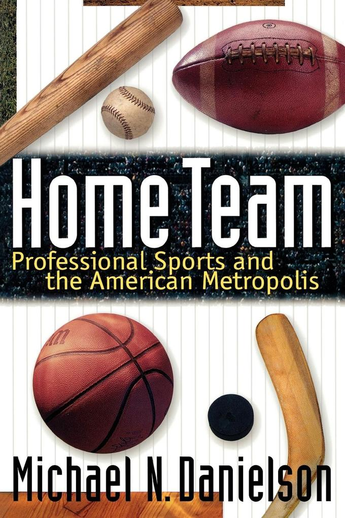Home Team: Professional Sports and the American Metropolis als Taschenbuch