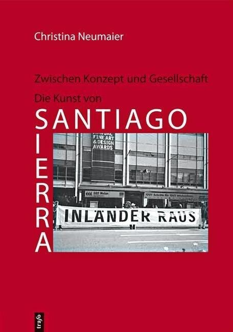 Zwischen Konzept und Gesellschaft - Die Kunst von Santiago Sierra als Buch