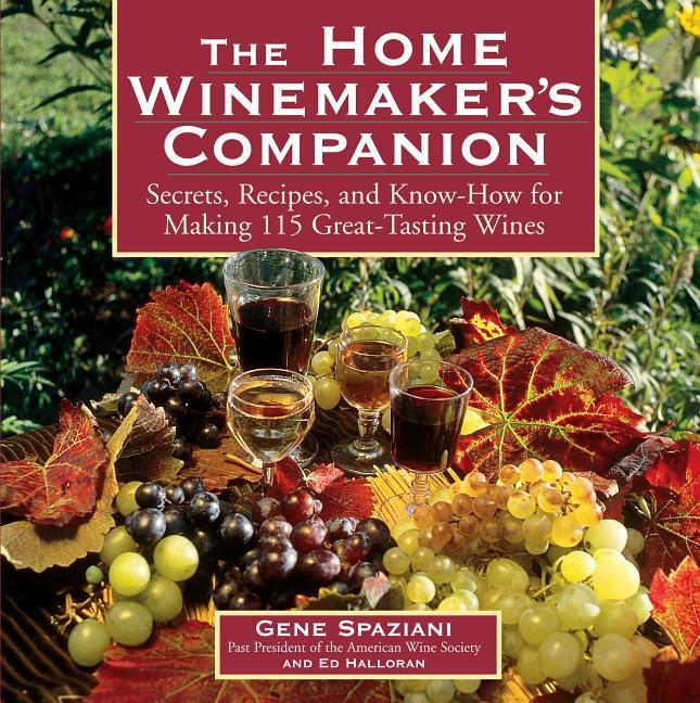 The Home Winemaker's Companion: Secrets, Recipes, and Know-How for Making 115 Great-Tasting Wines als Taschenbuch