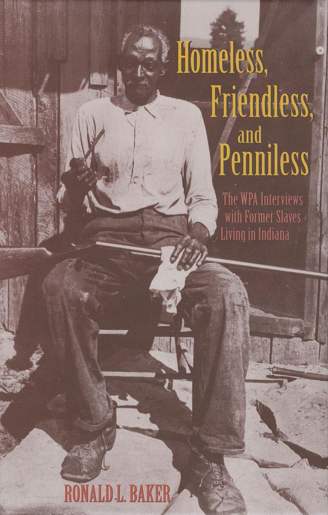 Homeless, Friendless, and Penniless: The Wpa Interviews with Former Slaves Living in Indiana als Buch