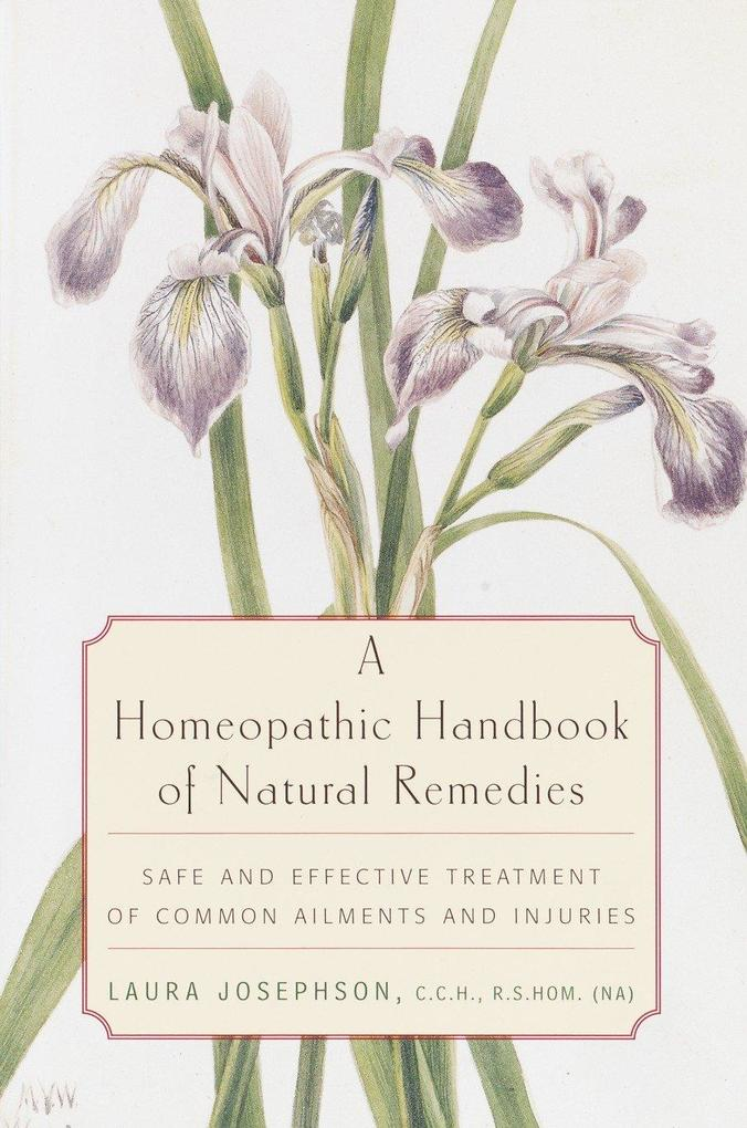 A Homeopathic Handbook of Natural Remedies: Safe and Effective Treatment of Common Ailments and Injuries als Taschenbuch