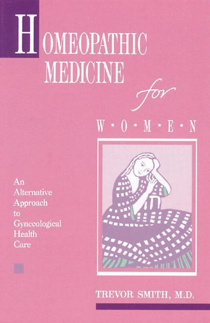 Homeopathic Medicine for Women: An Alternative Approach to Gynecological Health Care als Taschenbuch
