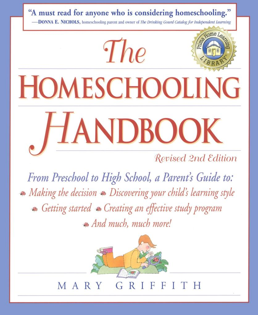 The Homeschooling Handbook: From Preschool to High School, a Parent's Guide To: Making the Decision; Discove Ring Your Child's Learning Style; Get als Taschenbuch