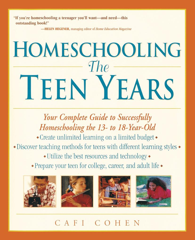 Homeschooling: The Teen Years: Your Complete Guide to Successfully Homeschooling the 13- To 18- Year-Old als Taschenbuch