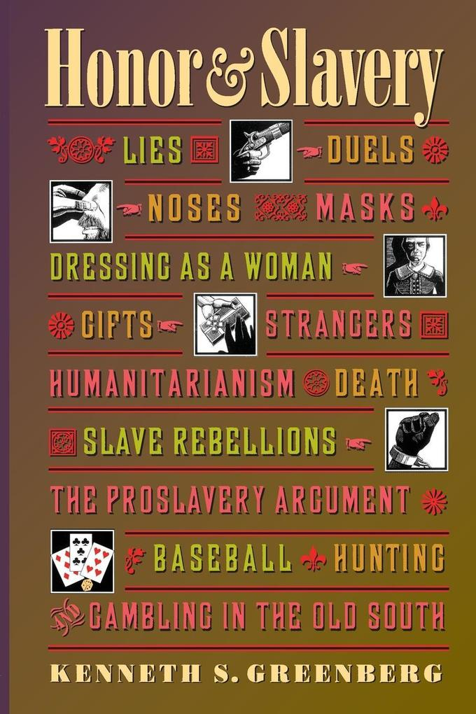 Honor and Slavery: Lies, Duels, Noses, Masks, Dressing as a Woman, Gifts, Strangers, Humanitarianism, Death, Slave Rebellions, the Prosla als Taschenbuch