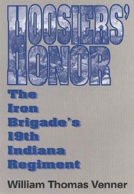 Hoosier's Honor: The Iron Brigade's 19th Indiana Regiment als Buch