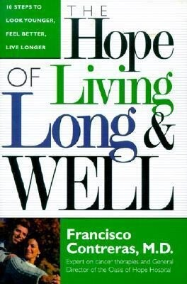 Hope of Living Long and Well: 10 Steps to Look Younger, Feel Better, Live Longer als Buch
