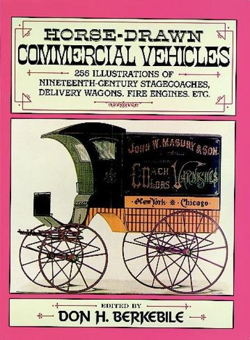 Horse-Drawn Commercial Vehicles: 255 Illustrations of Nineteenth-Century Stagecoaches, Delivery Wagons, Fire Engines, Etc. als Taschenbuch