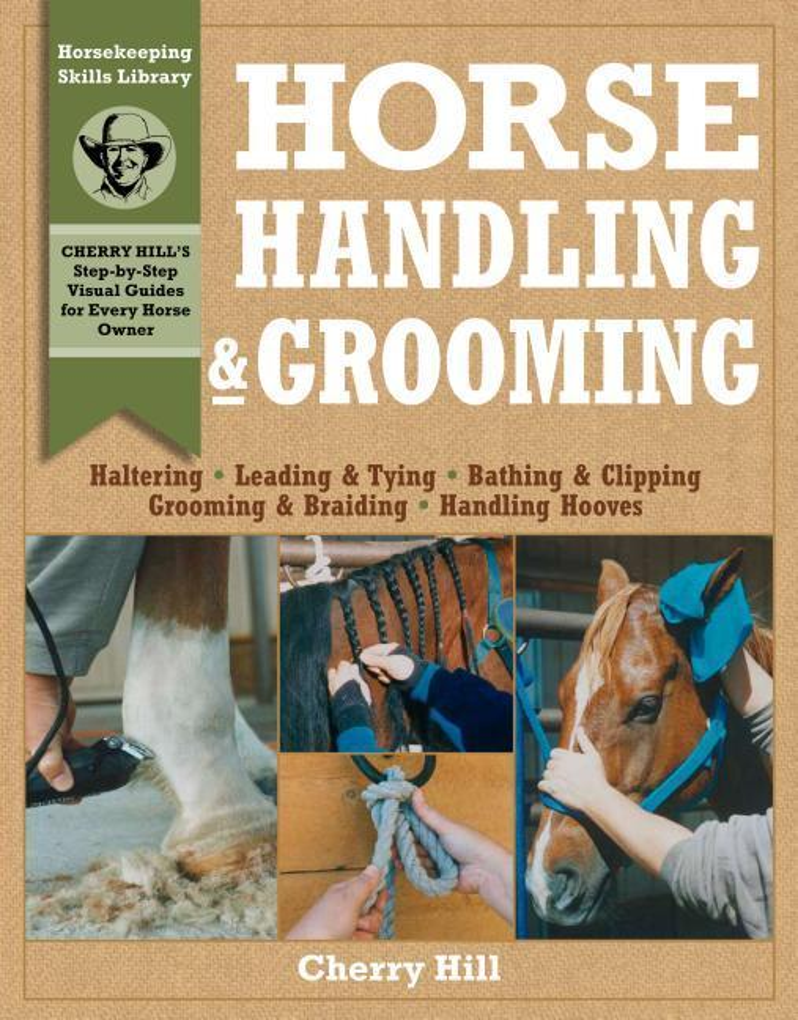Horse Handling & Grooming: Haltering * Leading & Tying * Bathing & Clipping * Grooming & Braiding * Handling Hooves als Taschenbuch