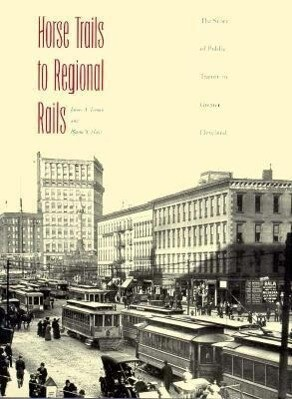 Horse Trails to Regional Rails: The Story of Public Transit in Greater Cleveland als Buch