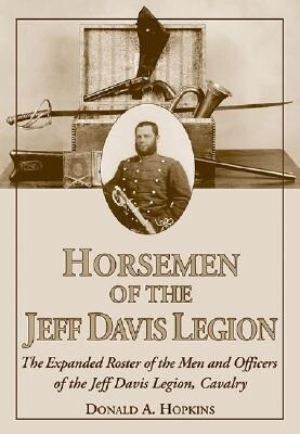 Horseman of the Jeff Davis Legion: The Expanded Roster of the Men and Officers of the Jeff Davis Legion, Cavalry als Taschenbuch