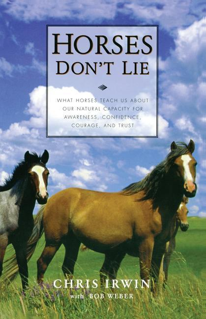 Horses Don't Lie: What Horses Teach Us about Our Natural Capacity for Awareness, Confidence, Courage, and Trust als Taschenbuch