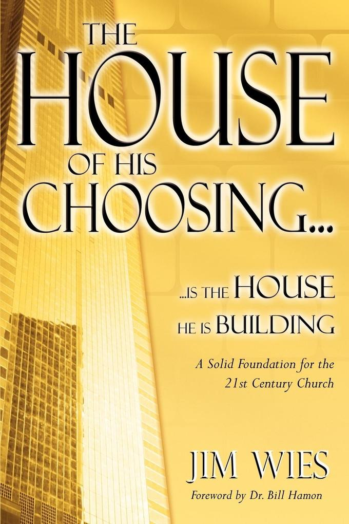 House of His Choosing...: A Solid Foundation for the 21st Century Church als Taschenbuch