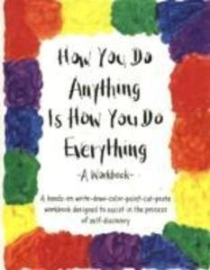 How You Do Anything Is How You Do Everything als Taschenbuch