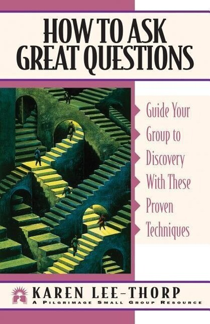 How to Ask Great Questions: Guide Your Group to a Meaningful Life-Changing Experience als Taschenbuch
