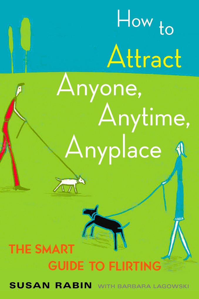 How to Attract Anyone, Anytime, Anyplace: The Smart Guide to Flirting als Taschenbuch