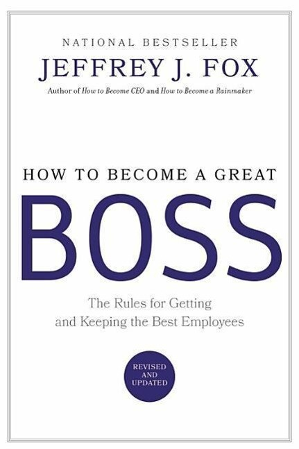 How to Become a Great Boss: The Rules for Getting and Keeping the Best Employees als Buch
