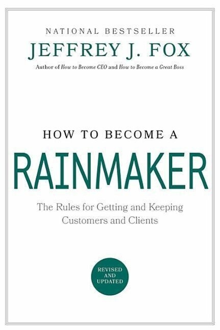 How to Become a Rainmaker: The Rules for Getting and Keeping Customers and Clients als Buch